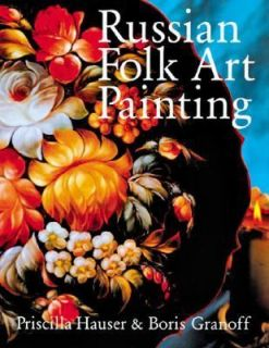 Russian Folk Art Painting Techniques and Projects Made Easy by Boris