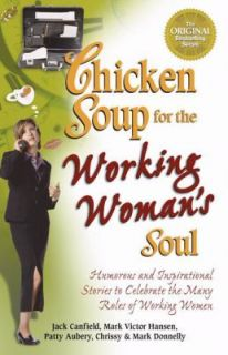 Chicken Soup for the Working Womans Soul Humorous and Inspirational