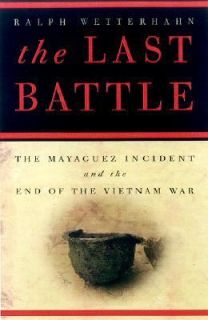 Last Battle The Mayaguez Incident and the End of the Vietnam War by