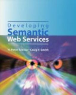 Developing Semantic Web Services by Craig F. Smith and H. Peter Alesso