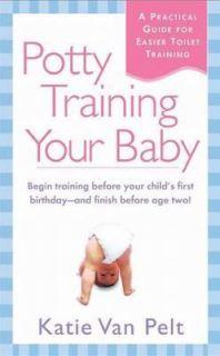 Potty Training Your Baby by Katie Van Pelt 2002, Paperback