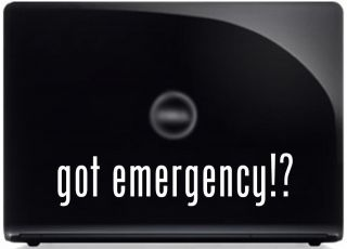 got emergency? TV Show Car Truck Boat Laptop Vinyl Decal Window