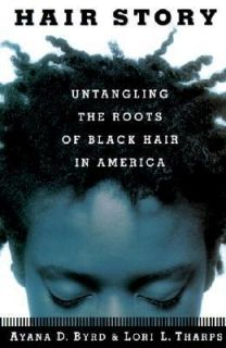 Hair Story Untangling the Roots of Black Hair in America by Lori L