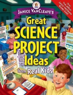 Janice VanCleaves Great Science Project Ideas from Real Kids by