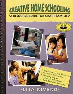 Creative Home Schooling A Resource Guide for Smart Families by Lisa