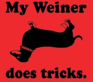 MY WEINER DOES TRICKS Adult Humor Doxie DACHSHUND Dog Funny Party T