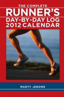 The Complete Runners Day by Day Log 2012 Weekly Planner Calendar by