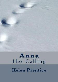 Anna Her Calling by Helen Prentice 2011, Paperback