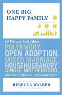 One Big Happy Family 18 Writers Talk about Polyamory, Open Adoption