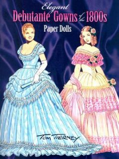Elegant Debutante Gowns of the 1800s Paper Dolls by Tom Tierney 2008