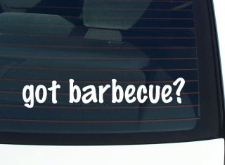got barbecue? GRILL COOKING COOKOUT FUNNY DECAL STICKER VINYL WALL CAR