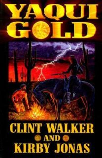Yaqui Gold by Clint Walker and Kirby Jonas 2003, Paperback