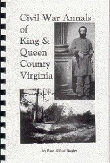 KING & QUEEN COUNTY VIRGINIA by BAGBY 1908~DIARY/LETTERS~COL DAHLGREN
