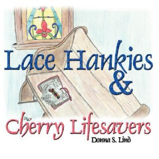 Hankies and Cherry Lifesavers by Donna S. Lind 2008, Paperback