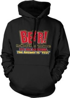 Beer is not the Answer Hoodie Sweatshirt Funny Drinking Alcohol Saying