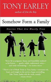 Somehow Form a Family Stories That Are Mostly True by Tony Earley 2002