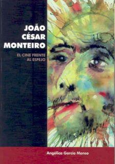 JOAO CESAR MONTEIRO: EL CINE FRENTE AL ESPEJO   ANGÉLICA GARCÍA