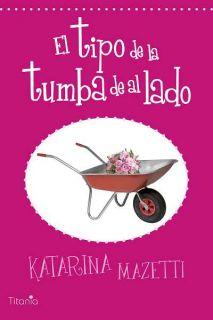 EL TIPO DE LA TUMBA DE AL LADO   KATARINA MAZETTI. Resumen del libro