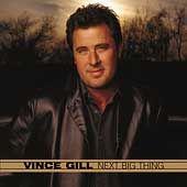 Next Big Thing by Vince Gill CD, Feb 2003, MCA Nashville