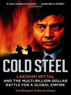 Cold Steel (eBook): Lakshmi Mittal and the Multi billion dollar Battle