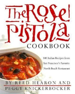 The Rose Pistola Cookbook 140 Italian Recipes from San Franciscos