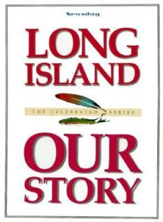 Long Island Our Story by Newsday Staff 1998, Hardcover