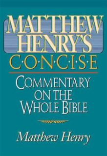 Matthew Henrys Concise Commentary on the Whole Bible by Matthew Henry