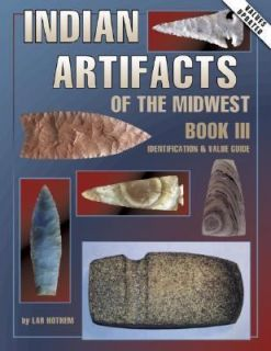 Indian Artifacts of the Midwest Vol. 3 by Lar Hothem 1997, Paperback