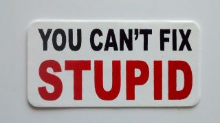 Cant Fix Stupid / Roughneck Hard Hat Oil Field Tool Box Helmet Sticker