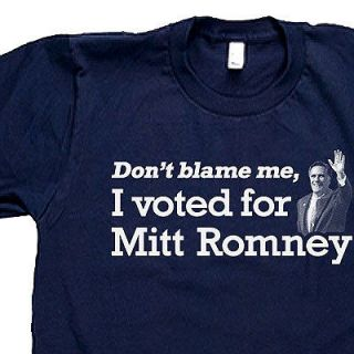 DONT BLAME ME, I VOTED FOR MITT ROMNEY republican SCREENPRINT SHIRTS