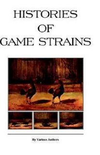 Histories of Game Strains (History of Cockfighting Series) NEW