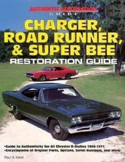 Charger, Road Runner and Super Bee Restoration Guide by Paul A. Herd