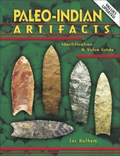 Paleo Indian Artifacts Identification and Value Guide by Lar Hothem