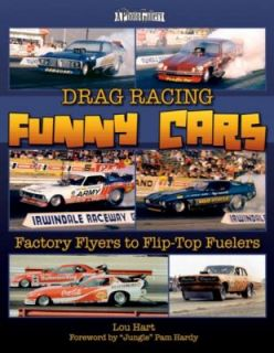 Drag Racing Funny Cars Factory Flyers to Flip top Fuelers by Lou Hart