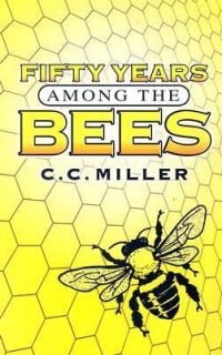 Fifty Years among the Bees by C. C. Miller 2006, Paperback