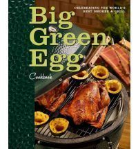 Big Green Egg Cookbook Celebrating The Worlds Best Smoker Grill Lisa