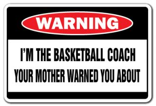 the basketball coach warning sign funny gag gift
