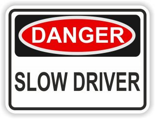 1x DANGER SLOW DRIVER WARNING FUNNY VINYL STICKER Aufkleber BUMPER