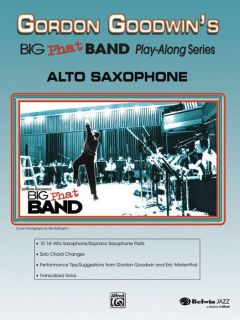 Alfred Gordon Goodwins Big Phat Band Play Along Series Alto Saxophone