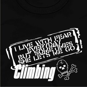 Rock Climbing Funny Slogan Mens Present Gift T Shirt Live with Fear