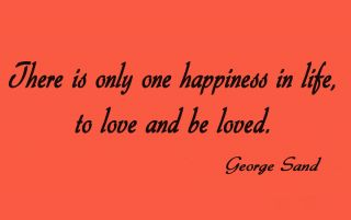 Wall Art There Is Only One Happiness in Life George Sand Quote