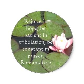 hope, be paien in ribulaion, be consan in prayer. Romans 1212