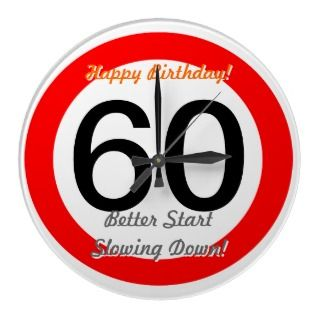 Funny 60th Birthday Joke 60 Road Sign Speed Limit Round Clocks