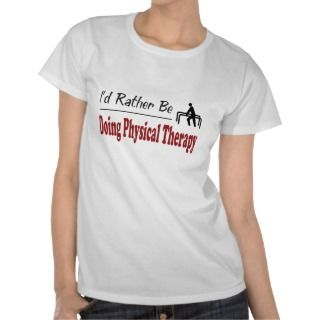 Rather Be Doing Physical Therapy Shirt