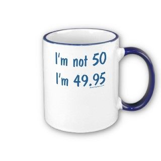 not 50, Im 49.95   Funny and humorous quotes / sayings about age