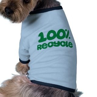 100% Recycle Products & Designs! Dog Tee Shirt