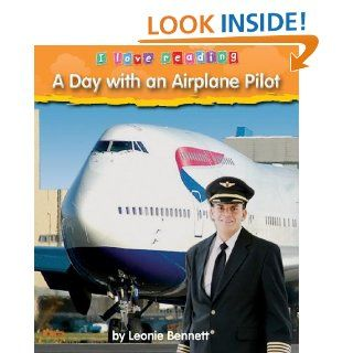 Day with an Airplane Pilot (I Love Reading): Leonie Bennett