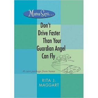 Mama Says . . . Dont Drive Faster Than Your Guardian Angel Can Fly