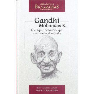 Mohandas Karamchand Gandhi: El Faquir Desnudo Que Conmovio Al Mundo