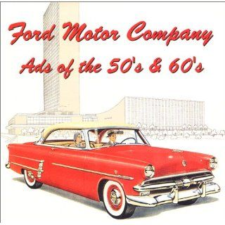 Ford Motor Company Ads of the 50s & 60s (9781928618171